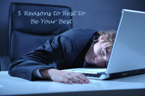 5 Reasons to Rest to Be Your Best