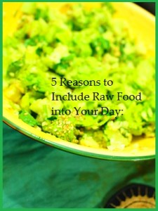 5 Reasons to Include Raw Food into Your Day: