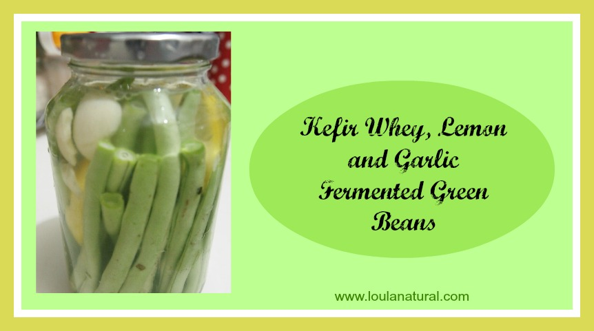 Kefir Whey, Lemon and Garlic Fermentd Green Beans Loula Natural